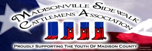 Madisonville Sidewalk Cattlemens Association--proudly supporting the youth of Madison County