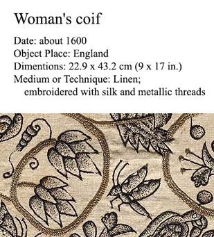 Woman's Coif from 1600, English, Linen with silk and metal thread embroidery, blackwork, Museum of Fine Arts Boston - http://www.mfa.org/collections/object/womans-coif-127863