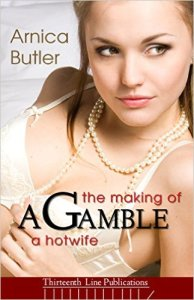 A Gamble: The Making of a Hotwife - Arnica Butler