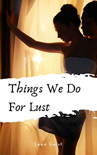 things we do for lust sean geist