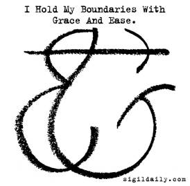 """""""I Hold My Boundaries With Grace And Ease"""""""