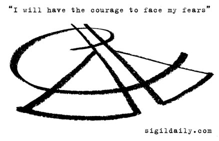 """""""I will have the courage to face my fears."""""""
