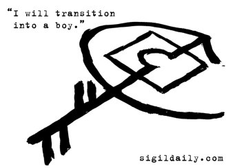 """I will transition into a boy."""