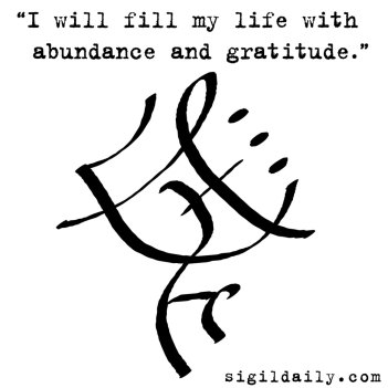 """I will fill my life with abundance and gratitude."""