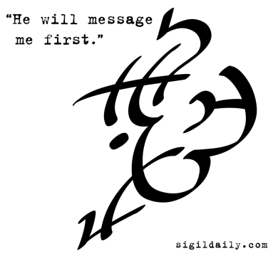 """""""He will message me first."""""""