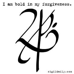 """I am bold in my forgiveness."""