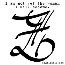 """I am not yet the woman I will become."""