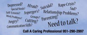 Depressed? Afraid? Suicidal? Rape Crisis? Aspergers? Self-Esteem? Work Problems? Cutting? Angry? Communication Skills? Parenting? Relationship Problems? Sad? Need To Talk?