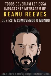Todos Deveriam Ler Essa Impactante Mensagem De Keanu Reeves Que Está Comovendo o Mundo