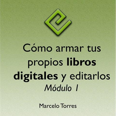 Cómo armar tus propios libros digitales y editarlos – Modulo 1 – Curso Virtual