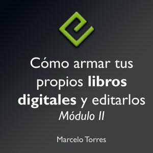 Cómo armar tus propios libros digitales y editarlos - Modulo 2