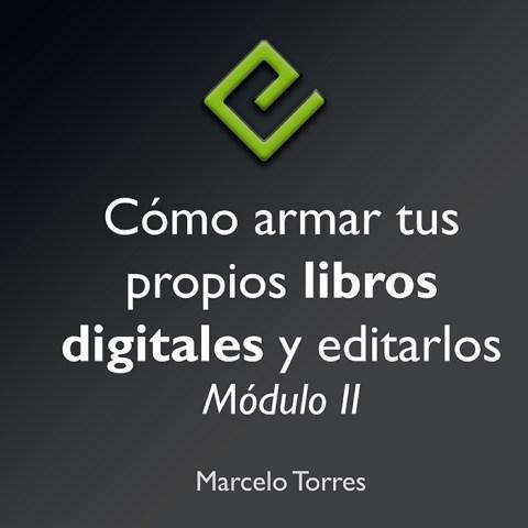 Cómo armar tus propios libros digitales y editarlos – Modulo 2 – Curso Virtual
