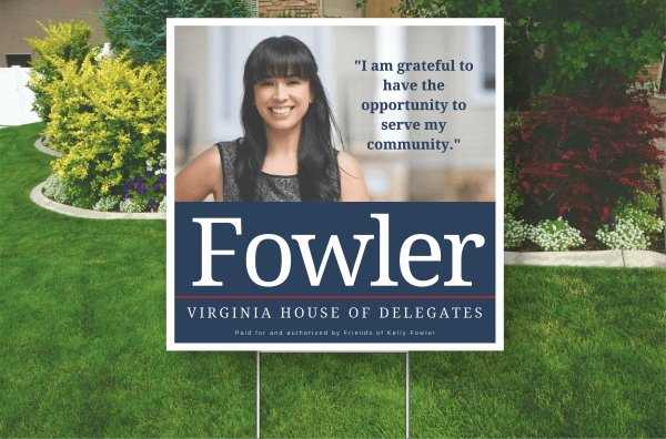 "Example of a 24 by 24 inch, Corrugated plastic Yard Sign. Digitally Printed Full Color. ""Fowler for Virginia House of Delegates"""
