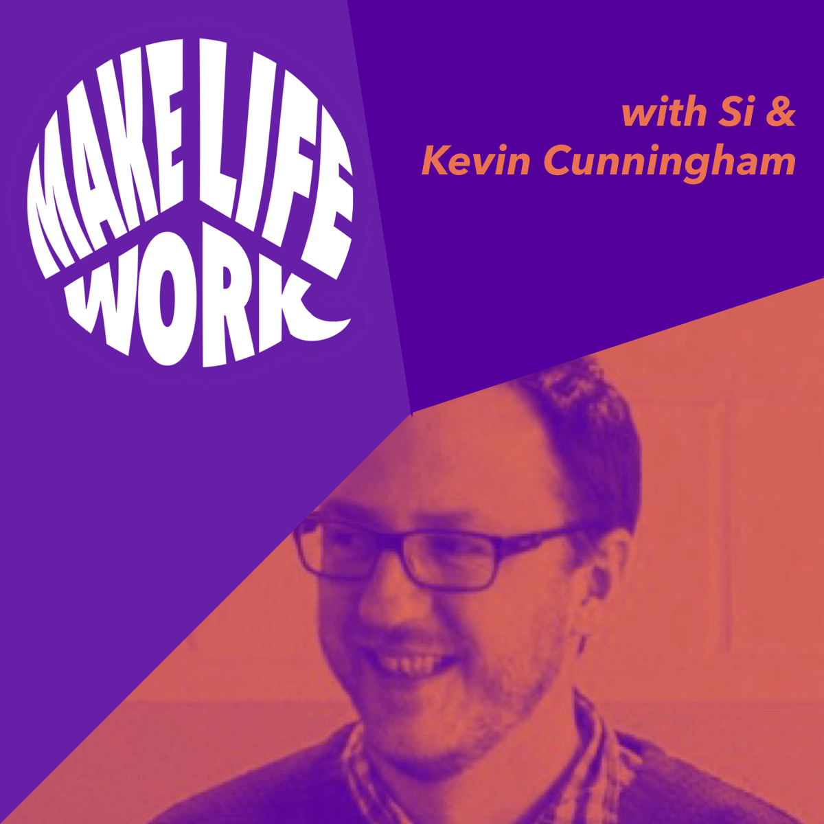 Make Life Work with Kevin Cunningham