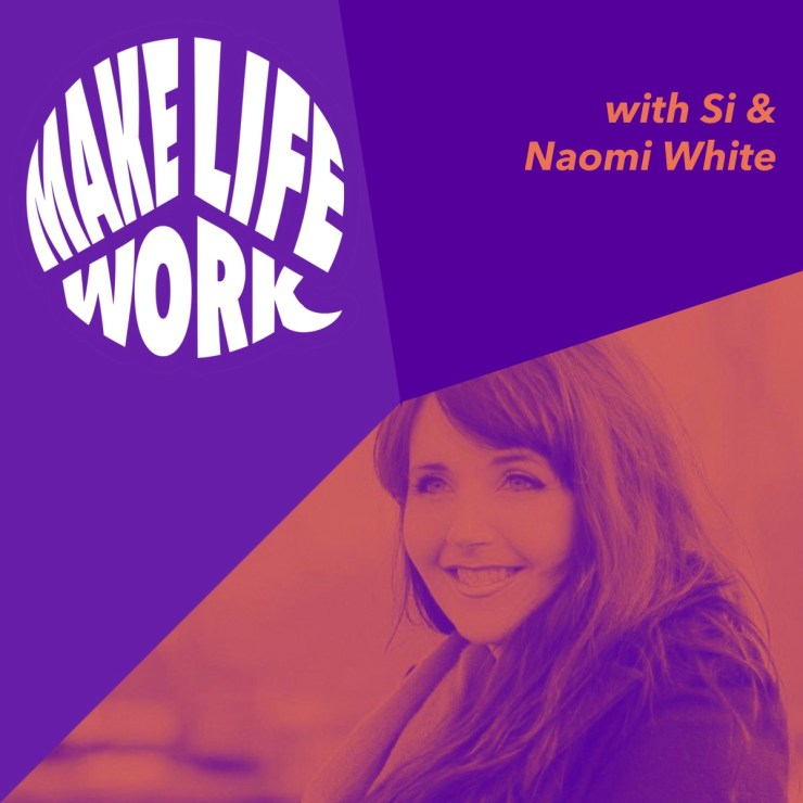 Make Life Work with Naomi White