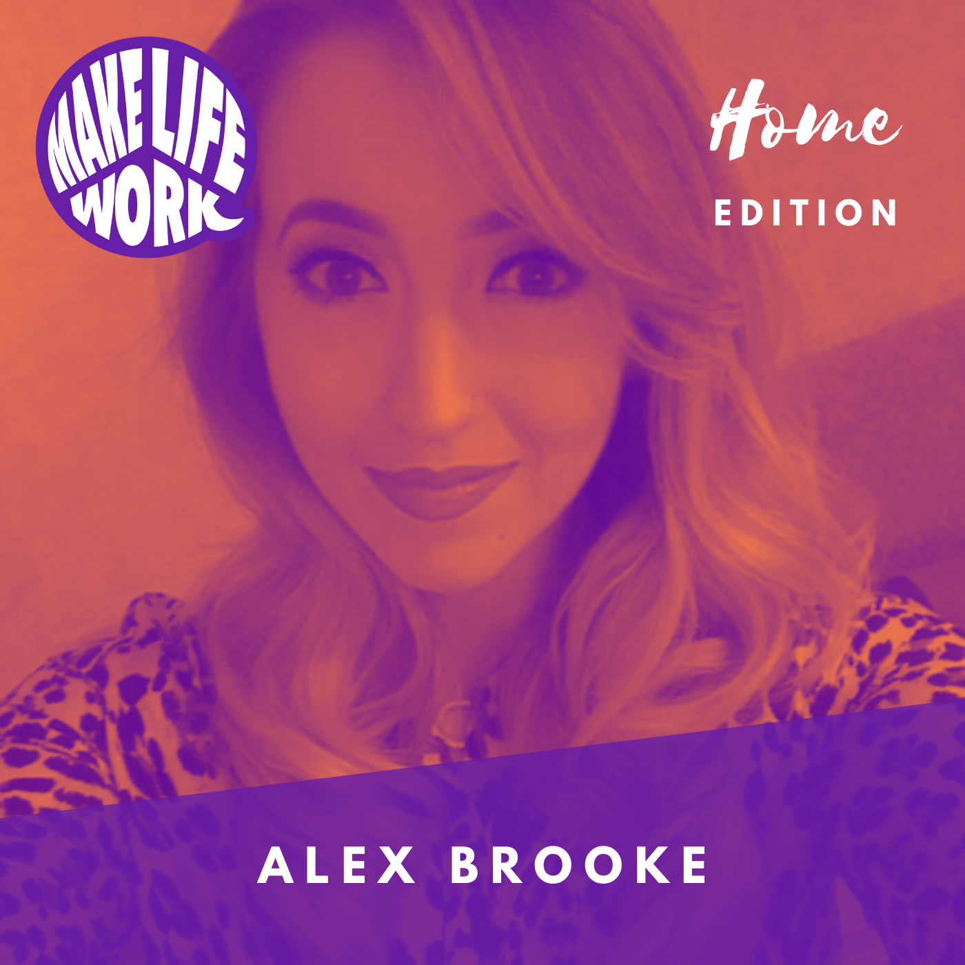 Make Life Work Home Edition with Alex Brooke