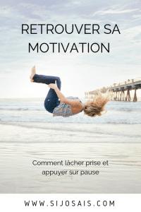 Comment retrouver sa motivation ? - Lâcher prise et appuyer sur pause