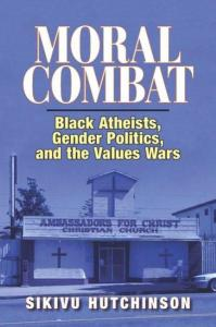full_moral_combat_black_atheists_gender_politics_and_the_values_wars