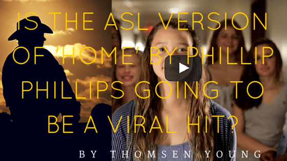 Is The ASL Version of 'Home' by Phillip Phillips going to be a viral hit?