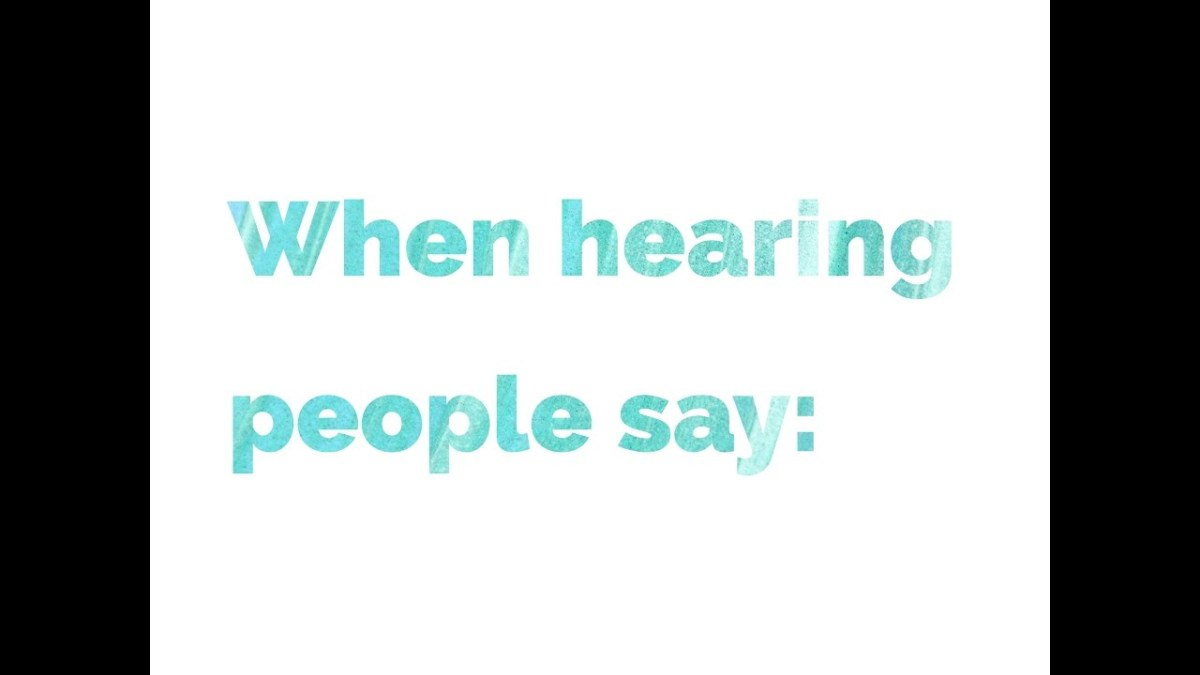 When Hearing People Say...