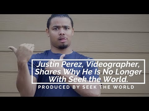 Justin Perez, Videographer, Shares Why He Is No Longer With Seek the World.