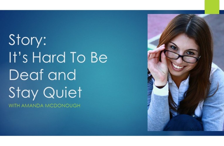 It's Hard to be Deaf and Stay Quiet- story by Deaf Actress Amanda McDonough in ASL