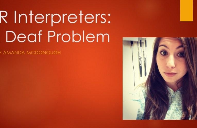 ER Interpreters: A Deaf Problem