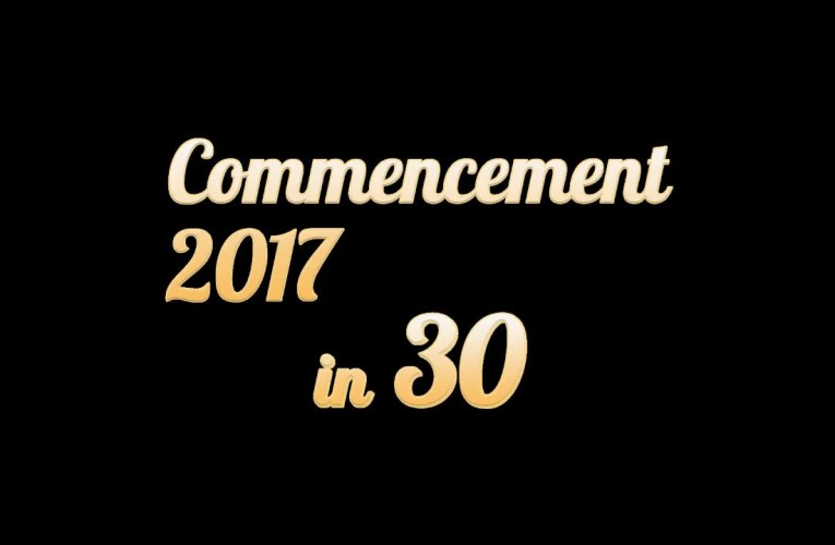 Commencement 2017 in 30