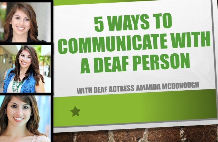 Five Ways to Communicate with a Deaf Person
