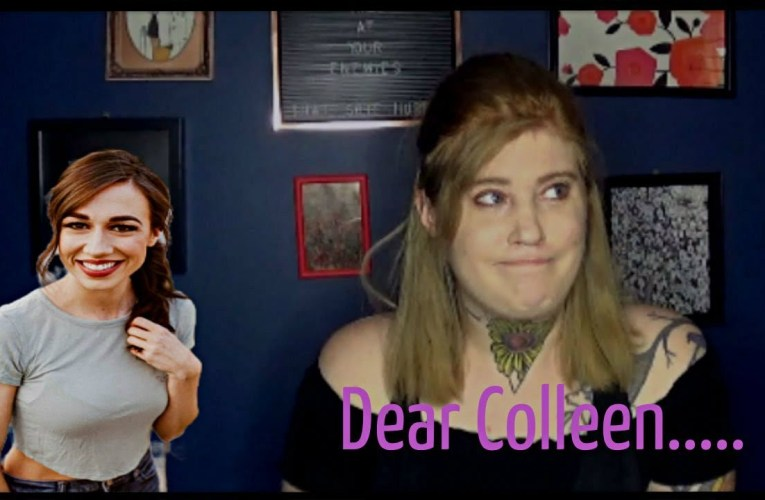 DEAR COLLEEN- A response to THAT video