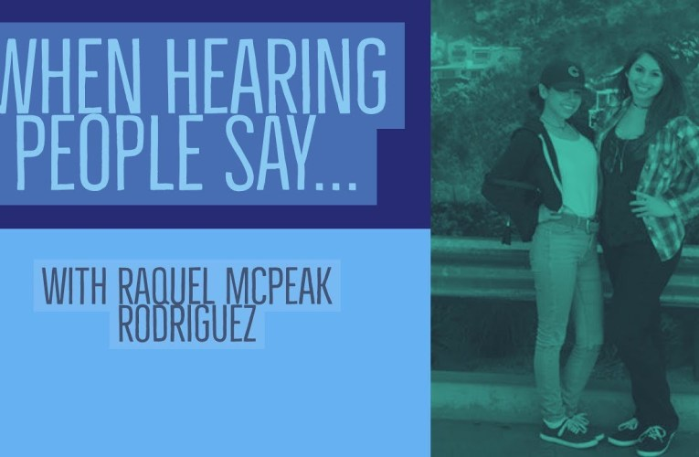 When Hearing People Say…