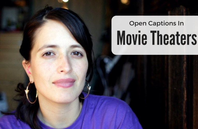 Open Captions in Movie Theaters – Jessica Flores