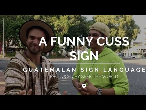 "Guatemalan Sign Language: Signing Two Different ""Cuss"" Words"