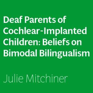 Deaf Parents of Cochlear-Implanted Children: Beliefs on Bimodal Bilingualism Image