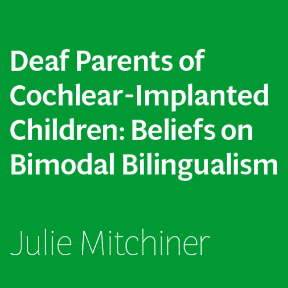 Deaf Parents of Cochlear-Implanted Children: Beliefs on Bimodal Bilingualism by Julie Mitchiner