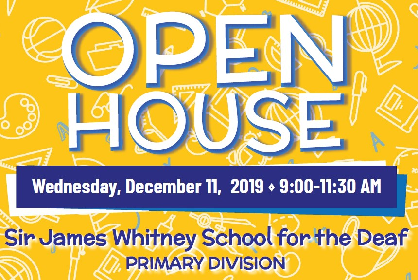 Open House Wednesday, December 11, 2019 9:00 - 11:30 AM Sir James Whitney School for the Deaf Primary Division