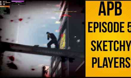 APB Reloaded – Episode 5 – Sketchy Players