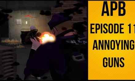 APB Reloaded – №11 – Annoying Guns