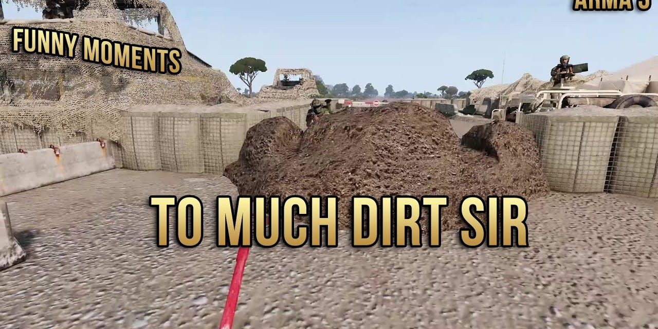 Too much dirt sir – Arma 3 Funny Moments