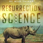 Review: Resurrection Science: Conservation, De-extinction and the Precarious Future of Wild Things
