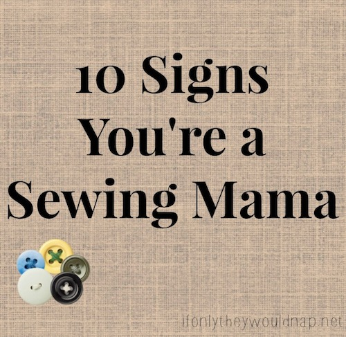10 signs you're a sewing mama