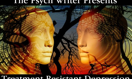 The Psych Writer on Major Depressive Disorder, Part Two – Treatment Resistant Depression