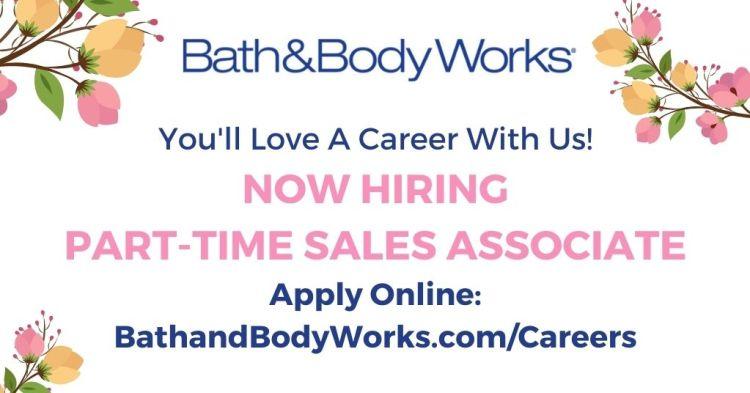 Bath & Body Works Now Hiring Part-time sales associate. Apply online: bathandbodyworks.com/careers