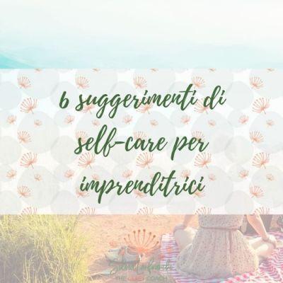 6 SUGGERIMENTI DI SELF-CARE PER IMPRENDITRICI [MC2]