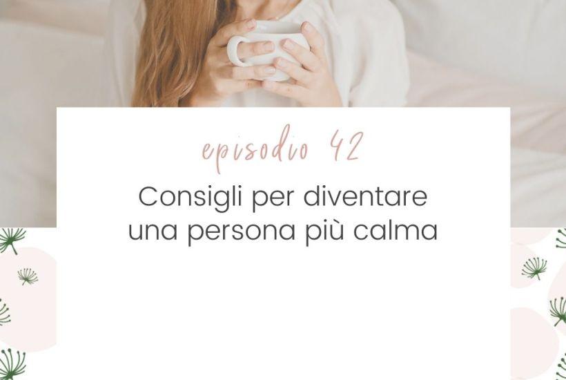 epi42_Consigli-diventare-persona-calma
