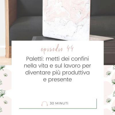 Paletti: metti dei confini nella vita e sul lavoro per diventare più produttiva e presente [MC44]