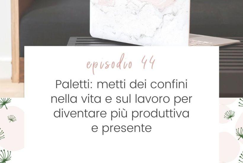 Paletti-metti-confini-vita-lavoro-per-diventare-più-produttiva-presente-silvia-lanfranchi-mettiti-comoda-podcast