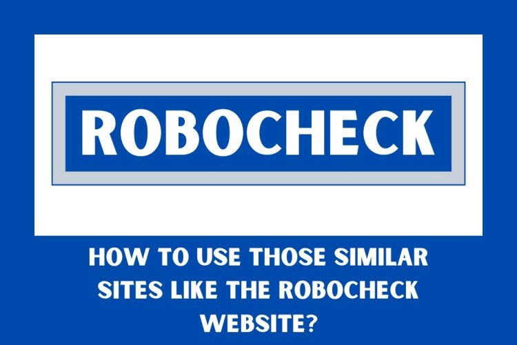 How to Use those Similar sites like the robocheck website