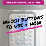 An image with caption that reads Instant Pot Smart Programs Demystified and which to buttons to use and how