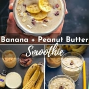 A collage of 3 images showing Peanut Butter Banana Smoothie